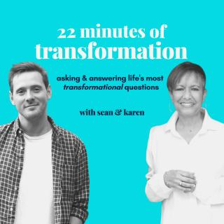 22 Minutes of Transformation: What Are Your Practicing that is Transformational