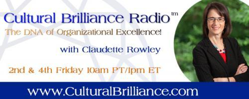 Cultural Brilliance Radio: The DNA of Organizational Excellence with Claudette Rowley: Cultural Energy: Why It Matters!
