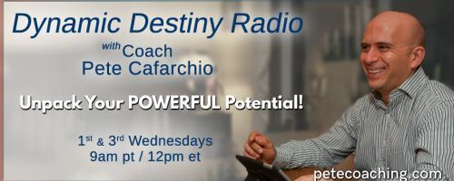 Dynamic Destiny Radio with Coach Pete Cafarchio: Unpack Your Powerful Potential: Staying on track with your 2020 goals.