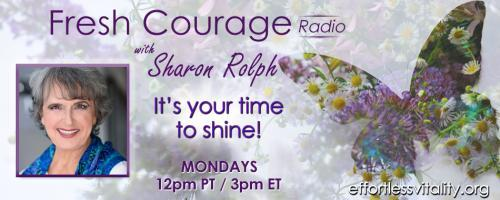 Fresh Courage Radio with Sharon Rolph: It's your time to shine!