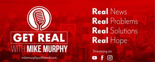 Get Real with Mike Murphy: Real News, Real Problems, Real Solutions, Real Hope: The Path to Becoming a Freeborn Warrior with John Welch