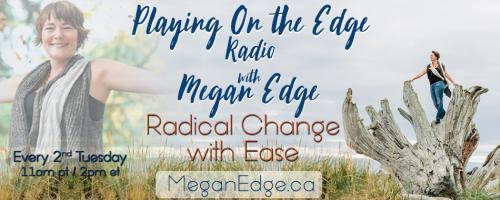 Playing on the Edge Radio: with Megan Edge: Radical Change with Ease: On the Edge of Luck!