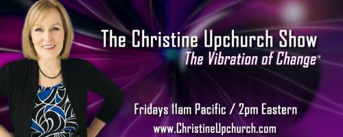 The Christine Upchurch Show: The Vibration of Change™: The Many Ways Music Can Change Your Life with Vincent James