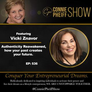 The Connie Pheiff Show: Authenticity Reawakened, How Your Past Creates Your Future with Vicki Znavor