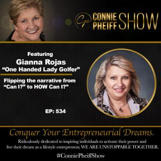 "The Connie Pheiff Show: Flipping the Narrative From ""Can I?"" to ""How Can I?"" with Gianna Rojas"