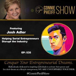 The Connie Pheiff Show: Helping Serial Entrepreneurs Disrupt the Industry with Josh Adler