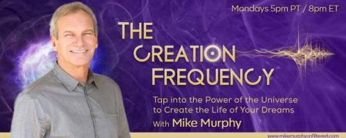 The Creation Frequency with Mike Murphy: Tap into the Power of the Universe to Create the Life of Your Dreams: CoCreative Writing with Ellen Daly