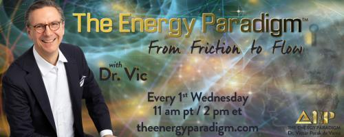 The Energy Paradigm with Dr. Victor Porak de Varna: From Friction to Flow