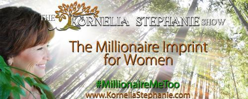 The Kornelia Stephanie Show: The Millionaire Imprint for Women
