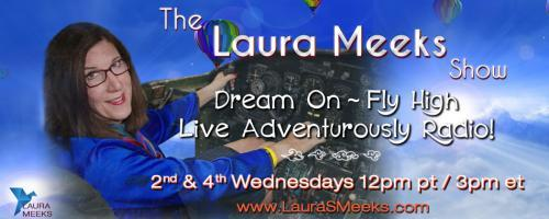 The Laura Meeks Show: Dream On ~ Fly High ~ Live Adventurously Radio!: Flying with Confidence with guest Courtney Kittrell!