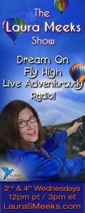 The Laura Meeks Show: Dream On ~ Fly High ~ Live Adventurously Radio!