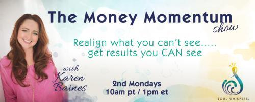 The Money Momentum Show with Karen Baines: Realign what you can't see......get the results you CAN see: Money Momentum - Get the Biggest Bang for Your Buck!