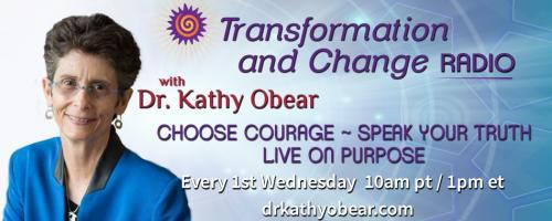 Transformation and Change Radio with Dr. Kathy Obear: Choose Courage ~ Speak Your Truth ~ Live On Purpose