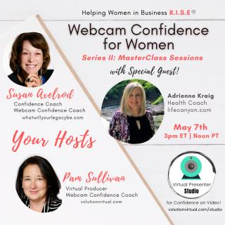 Webcam Confidence for Women: Helping women in business R.I.S.E.: Master Class in Webcam Confidence with Special Guest Adrienne Kraig of LifeCanyon